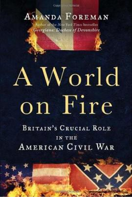 A World on Fire: Britain's Crucial Role in the American Civil War Amanda Foreman